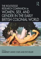 Routledge Companion to Women, Sex, and Gender in the Early British Colonial World