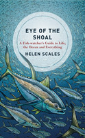 Eye of the Shoal A Fishwatcher's Guide to Life, the Ocean and Everything