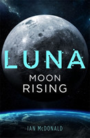 McDonald, Ian - Luna: Moon Rising