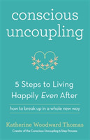 Conscious Uncoupling The 5 Steps to Living Happily Even After