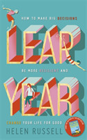Leap Year How to make big decisions, be more resilient and change your life for good