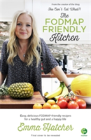 The FODMAP Friendly Kitchen Cookbook 100 easy, delicious, recipes for a healthy gut and a happy life