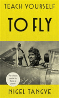 Teach Yourself to Fly The classic guide to flying a plane