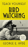Teach Yourself Bird Watching The classic guide to ornithology