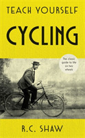 Teach Yourself Cycling The classic guide to life on two wheels