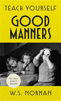 Teach Yourself Good Manners The classic guide to etiquette