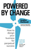 Powered by Change How to design your business for perpetual success - The Sunday Times Business Bestseller