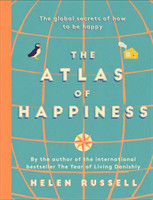 The The Atlas of Happiness the global secrets of how to be happy