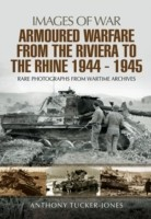 Armoured Warfare from the Riviera to the Rhine 1944 - 1945 Rare Photographs from Wartime Archives
