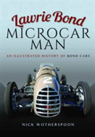 Lawrie Bond, Microcar Man An Illustrated History of Bond Cars