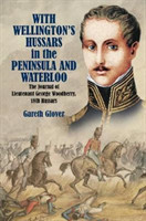 With Wellington's Hussars in the Peninsula and at Waterloo
