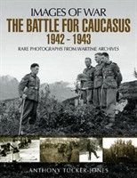 The Battle for the Caucasus 1942 - 1943 Rare Photographs from Wartime Archives