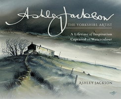 Ashley Jackson: The Yorkshire Artist A Lifetime of Inspiration Captured in Watercolour