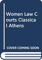 Women in the Law Courts of Classical Athens