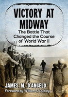 Victory at Midway The Battle That Changed the Course of World War II