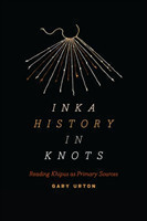 Inka History in Knots Reading Khipus as Primary Sources