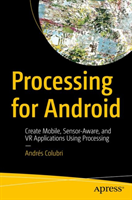 Processing for Android Create Mobile, Sensor-Aware, and VR Applications Using Processing