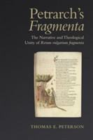 Petrarch's 'Fragmenta' The Narrative and Theological Unity of 'Rerum vulgarium fragmenta'