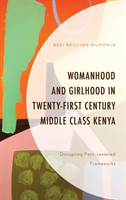 Womanhood and Girlhood in Twenty-First Century Middle Class Kenya Disrupting Patri-centered Frameworks
