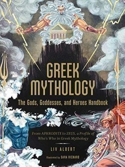 Greek Mythology: The Gods, Goddesses, and Heroes Handbook