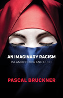 An Imaginary Racism Islamophobia and Guilt