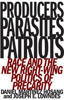 Producers, Parasites, Patriots Race and the New Right-Wing Politics of Precarity