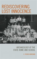 Rediscovering Lost Innocence Archaeology at the State Home and School