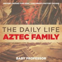 Daily Life of an Aztec Family - History Books for Kids Children's History Books