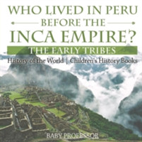 Who Lived in Peru Before the Inca Empire? the Early Tribes - History of the World Children's History Books