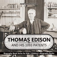 Thomas Edison and His 1093 Patents - Biography Book Series for Kids - Children's Biography Books