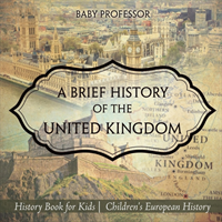 A Brief History of the United Kingdom - History Book for Kids Children's European History