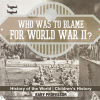 Who Was to Blame for World War II? History of the World Children's History