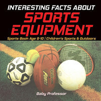 Interesting Facts about Sports Equipment - Sports Book Age 8-10 Children's Sports & Outdoors