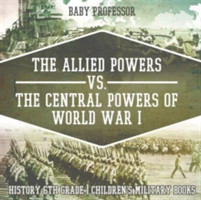 Allied Powers vs. The Central Powers of World War I
