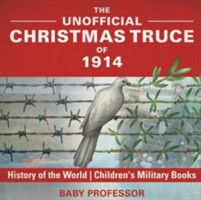 The Unofficial Christmas Truce of 1914 - History of the World Children's Military Books
