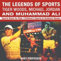 The Legends of Sports Tiger Woods, Michael Jordan and Muhammad Ali - Sports Book for Kids Children's Sports & Outdoors Books