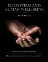 Ecosystems and Human Well-Being: Scenarios Findings of the Scenarios Working Group