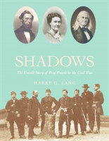 Fighting in the Shadows The Untold Story of Deaf People in the Civil War