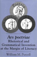 Ars Poetriae Rhetorical and Grammatical Invention at the Margin of Literacy