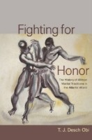 Fighting for Honor The History of African Martial Arts in the Atlantic World