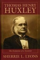 Thomas Henry Huxley The Evolution of a Scientist