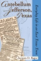 Antebellum Jefferson, Texas Everyday Life in an East Texas Town