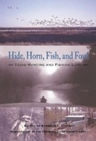 Hide, Horn, Fish, and Fowl Texas Hunting and Fishing Lore