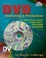 DVD Authoring and Production An Authoritative Guide to DVD-Video, DVD-ROM, & WebDVD