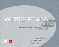 Avid Xpress Pro and DV On the Spot Time Saving Tips & Shortcuts from the Pros
