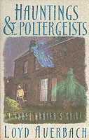 Hauntings and Poltergeists A Ghost Hunter's Guide