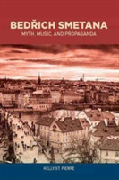 Bedrich Smetana Myth, Music, and Propaganda Myth, Music, and Propaganda