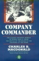 Company Commander The Classic Infantry Memoir of World War II -- from the Battle of the Bulge to the Crossing of the Rhine