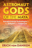 Astronaut Gods of the Maya Extraterrestrial Technologies in the Temples and Sculptures