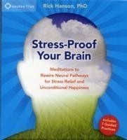 Stress-Proof Your Brain Meditations to Rewire Neural Pathways for Stress Relief and Unconditional Happiness
